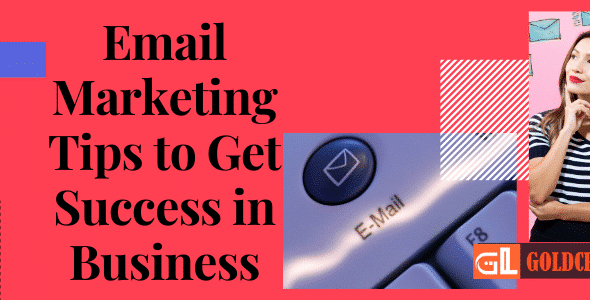 Email Marketing Tips to Get Success in Business