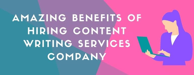 Amazing benefits of hiring content writing services Company